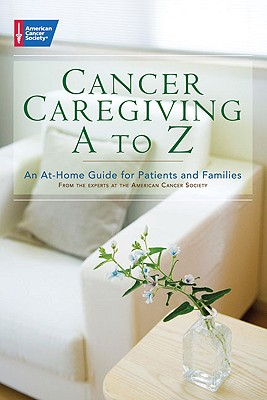 Cancer Caregiving A-Z By American Cancer Society