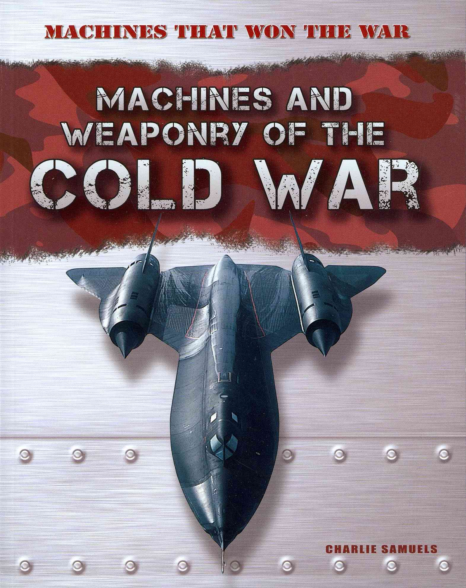 Machines and Weaponry of the Cold War By Samuels, Charlie