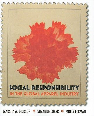 Social Responsibility in the Global Apparel Industry By Dickson, Marsha A./ Loker, Suzanne/ Eckman, Molly